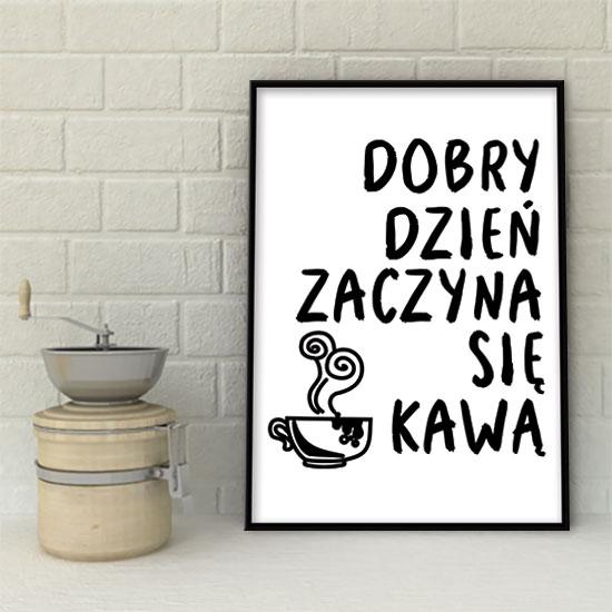 Plakat Dobry Dzień Zaczyna Się Kawą