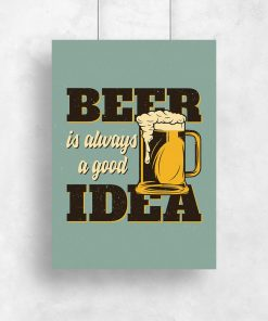 plakat z napisem Beer is always a good idea