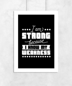 """plakat z napisem """"I am strong, because I know my weakness"""""""