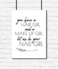 """plakat z napisem """"You have a hair girl and a make up girl, let me be your nail girl """""""