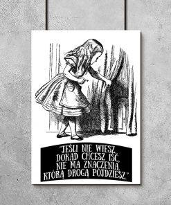 plakat z cytatem Jeśli nie wiesz, dokąd chcesz iść, nie ma znaczenia, którą drogą pójdziesz
