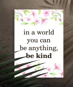 plakat z napisem: In world you can be anything, be kind