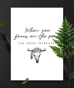 plakat z napisem po angielsku When you focus on the good: The good increases