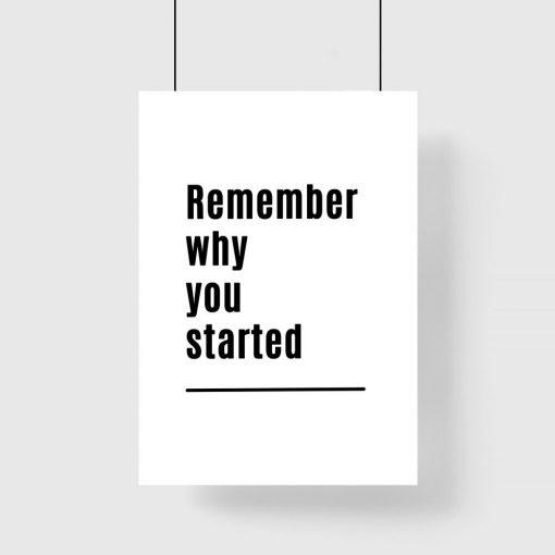 Poster czarno-biały z sentencją: remember why you started