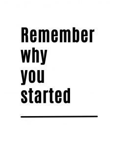 czarno-biały plakat z maksyma motywacyjną: remember why you started