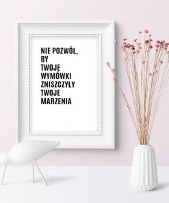 Plakat z napisem do salonu: nie pozwól by Twoje wymówki zniszczyły Twoje marzenia.
