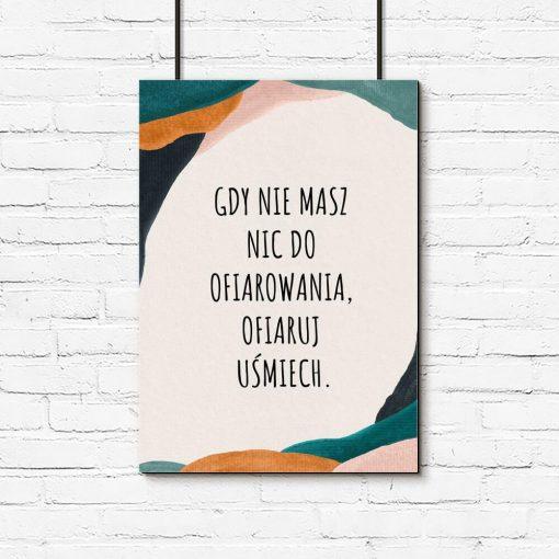 Plakat z abstrakcją i sentencją: gdy nie masz nic do ofiarowania, ofiaruj uśmiech